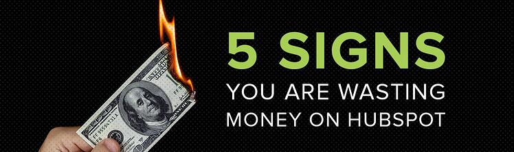 5 Signs You Are Wasting Money on HubSpot