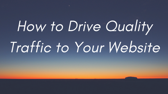 How to Drive Quality Traffic to Your Website